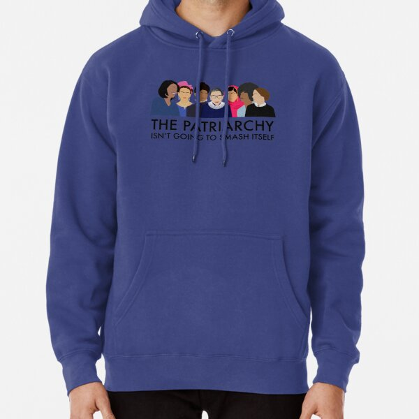 The Patriarchy Isn't Going to Smash Itself Pullover Hoodie