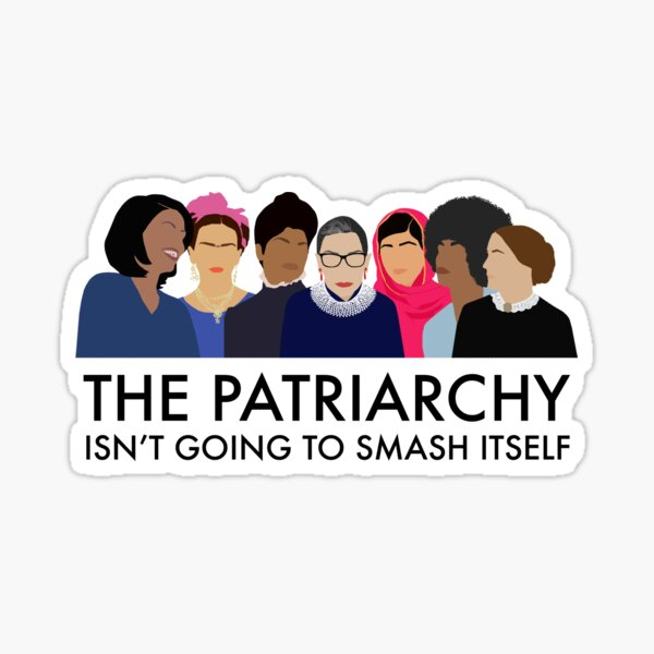 The Patriarchy Isn't Going to Smash Itself Sticker
