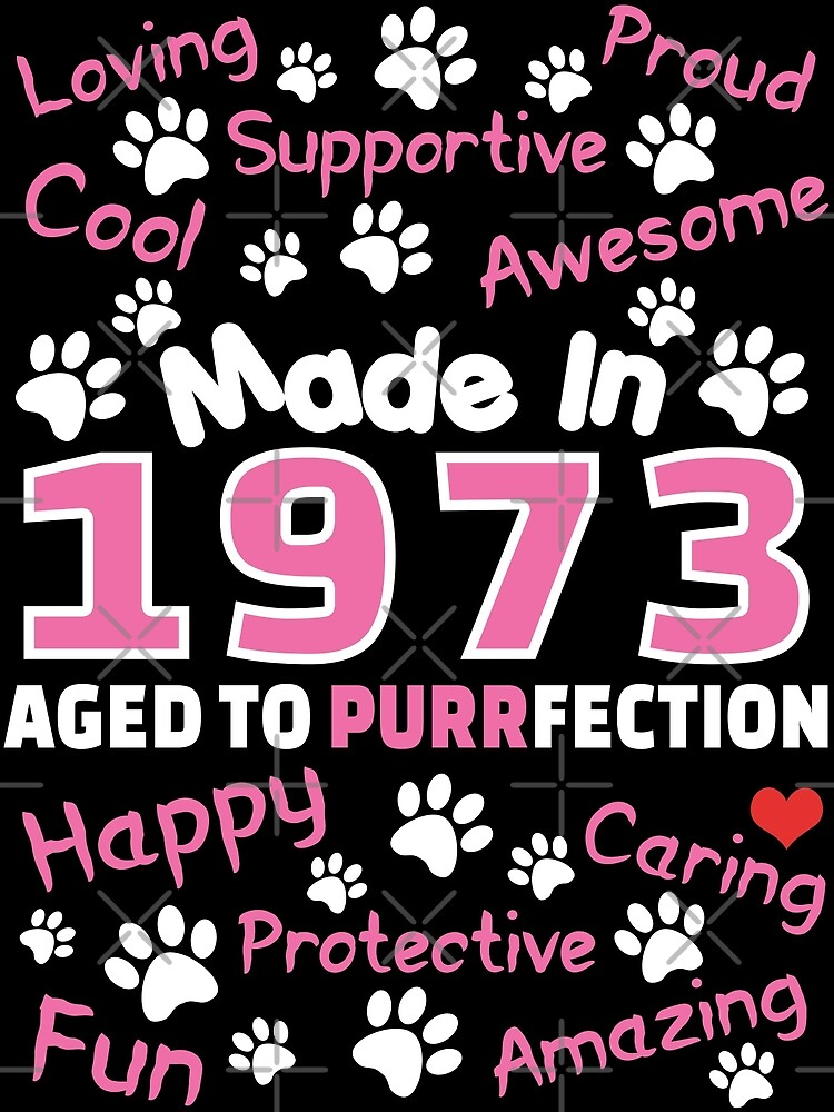 Made In 1973 Aged To Purrfection - Birthday Shirt For Cat Lovers by wantneedlove