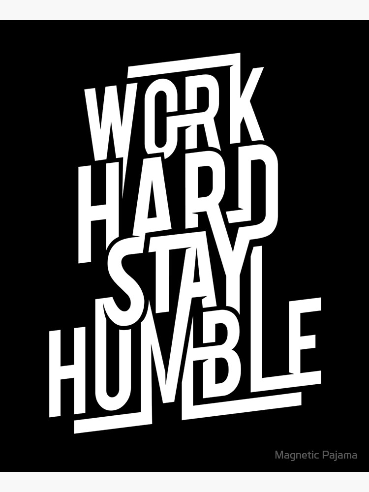 Work Hard Stay Humble - Hustle Hard by MagneticMama