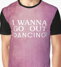 I wanna go out dancing Graphic T-Shirt