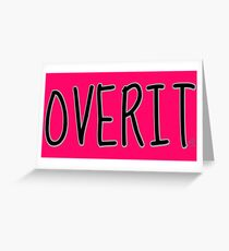 OVERIT Greeting Card