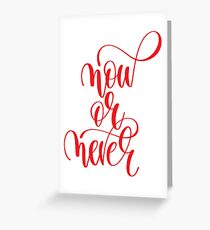 Now or Never / Startup Inspirational Quote Greeting Card
