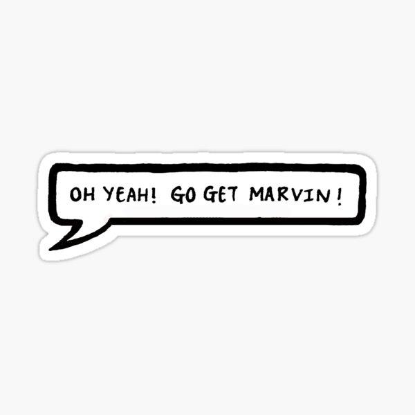 """El fin del mundo maldito """"¡Oh sí! Ve a buscar a Marvin"""" Pegatina"""