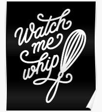 Watch Me Whip - Cooking & Baking Poster