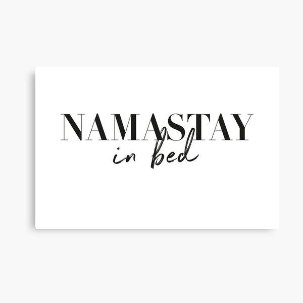 Namastay in bed, namaste Canvas Print