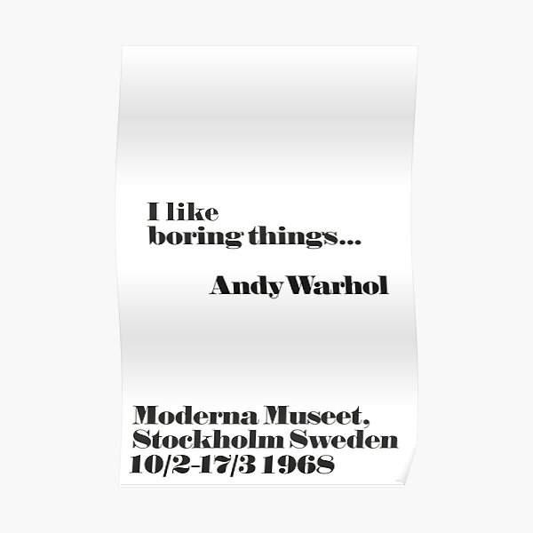 J'aime les choses ennuyeuses - Citation d'Andy Warhol Poster