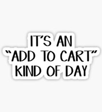 It's an add to cart kind of day Sticker