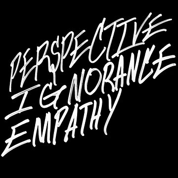Perspective Ignorance Empathy by YOUNGTHUNDA