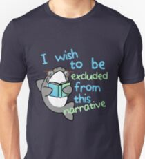 I wish to be excluded from this narrative Unisex T-Shirt