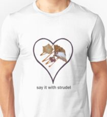 Say it with strudel Unisex T-Shirt