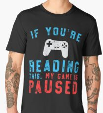 If You're Reading This My Game Is Paused Gaming Men's Premium T-Shirt