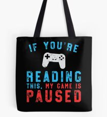 If You're Reading This My Game Is Paused Gaming Tote Bag