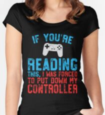 If You're Reading This Forced Put Down Controller Women's Fitted Scoop T-Shirt