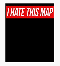 I Hate This Map Trendy Funny Gamer Photographic Print