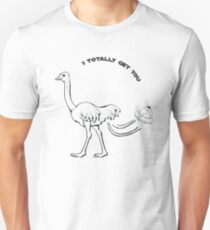 I totally get you Unisex T-Shirt