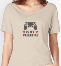 Video Gaming is my Valentine Women's Relaxed Fit T-Shirt