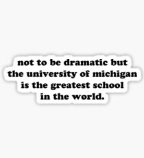 The University of Michigan is the Greatest School in the World Sticker