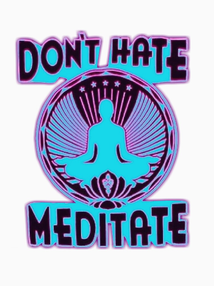 DON'T HATE, MEDITATE. by vodkavuttion