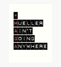#MAGA (Mueller Ain't Going Anywhere) Art Print