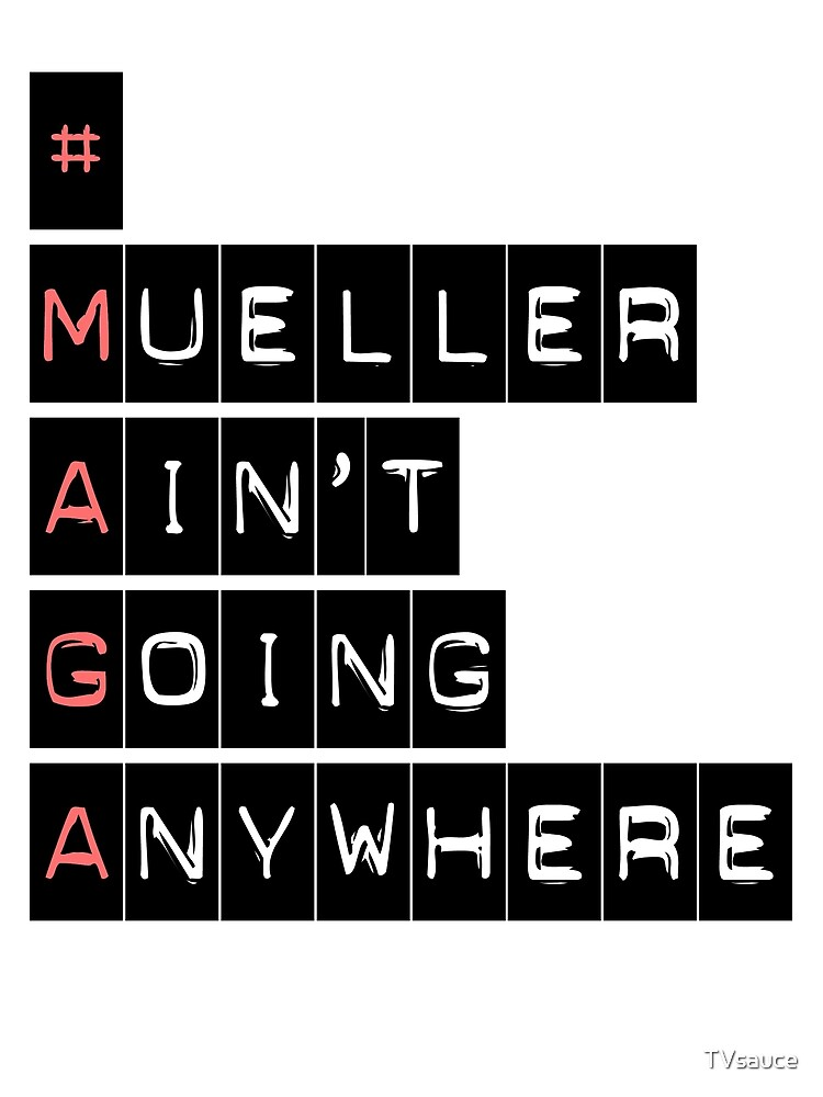 #MAGA (Mueller Ain't Going Anywhere) by TVsauce
