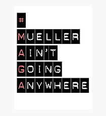 #MAGA (Mueller Ain't Going Anywhere) Photographic Print