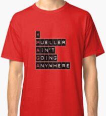 #MAGA (Mueller Ain't Going Anywhere) Classic T-Shirt