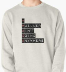 #MAGA (Mueller Ain't Going Anywhere) Pullover