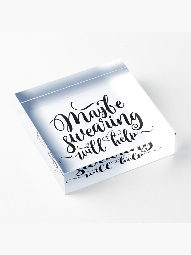Alternate view of Maybe Swearing Will Help Acrylic Block