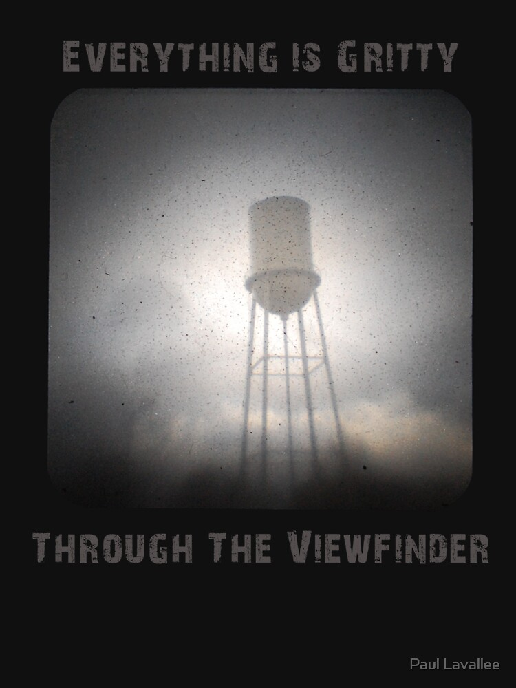 Everything is Gritty Through the Viewfinder (TtV) by mylatehope
