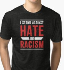 I Stand Against Hate and Racism Tri-blend T-Shirt