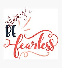 be always happy and fearless  Photographic Print