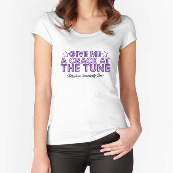 Give Me A Crack At The Tune Fitted Scoop T-Shirt