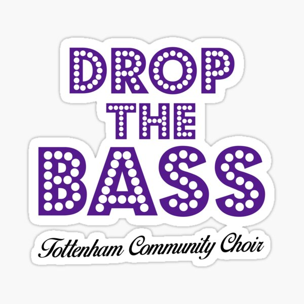 Drop The Bass - Tottenham Community Choir Sticker