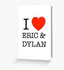 I LOVE ERIC & DYLAN Greeting Card