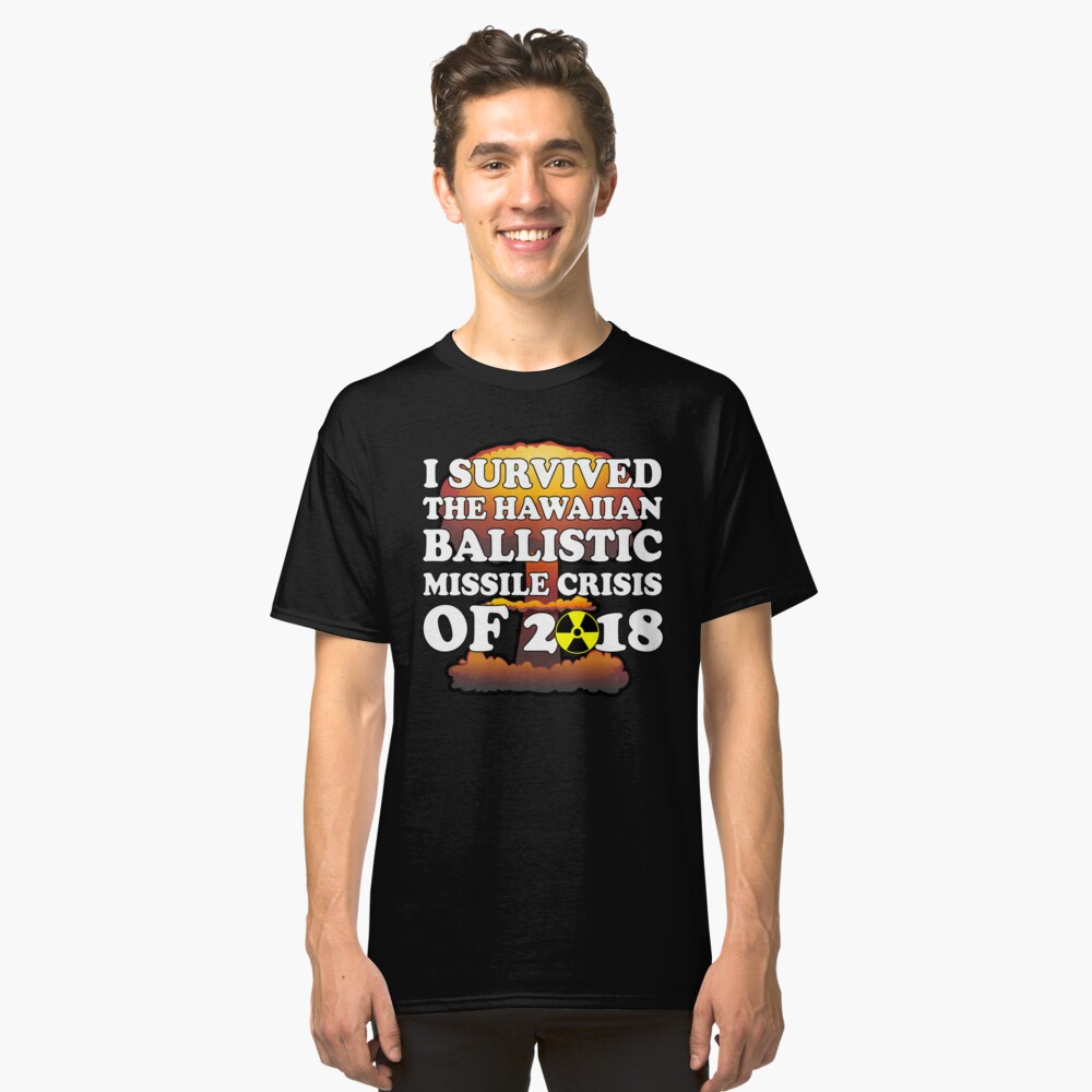 I Survived Ballistic Missile Day in Hawaii Shirt Classic T-Shirt Front