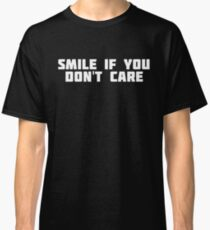 Smile If You Don't Care | Happy Funny T-Shirt Classic T-Shirt
