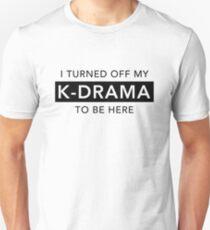 I Turned Off My K-Drama -b&w Unisex T-Shirt