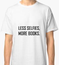 Less Selfies More Books Classic T-Shirt