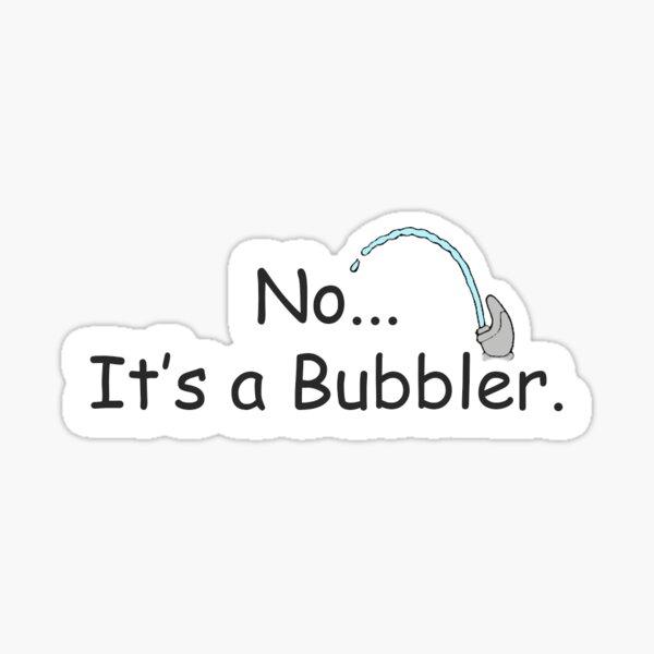 It's a Bubbler Sticker