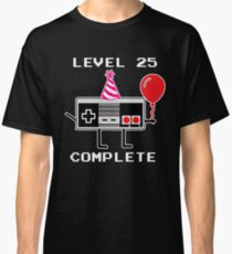 Level 25 Complete, 25th Birthday Gift Idea Classic T-Shirt