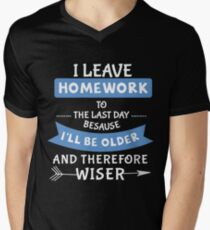 I Leave Homework To the Last Day because I'll be older and therefore wiser Men's V-Neck T-Shirt