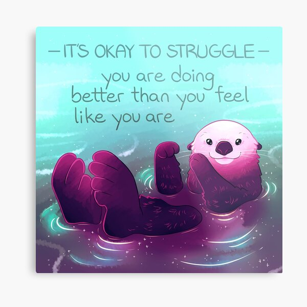 """""""You Are Doing Better Than You Feel Like You Are"""" Otter Metal Print"""