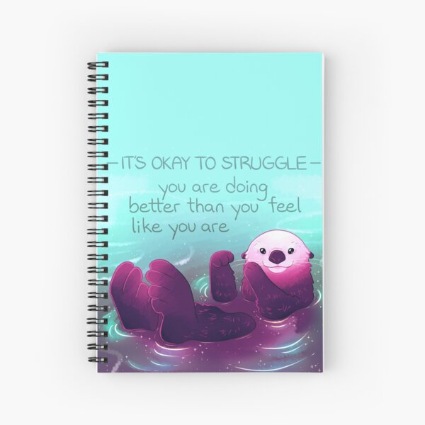 """""""You Are Doing Better Than You Feel Like You Are"""" Otter Spiral Notebook"""