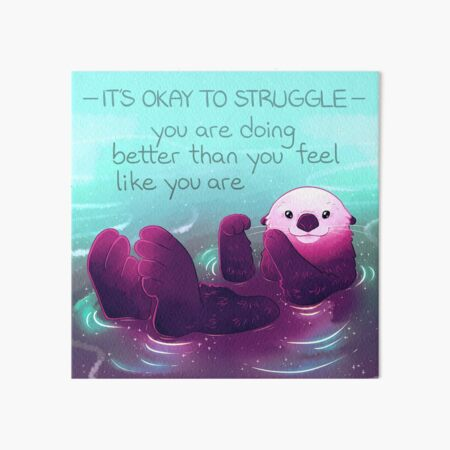 """You Are Doing Better Than You Feel Like You Are"" Otter Art Board Print"