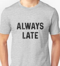 Always Late Unisex T-Shirt