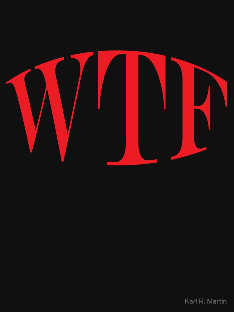 WTF T-Shirt by SirEagle