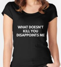 What doesn't kill you disappoints me shirt Women's Fitted Scoop T-Shirt