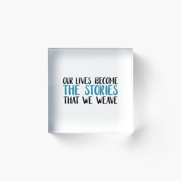 our lives become the stories that we weave (blue) Acrylic Block