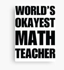 World's Okayest Math Teacher Coffee Mug Canvas Print